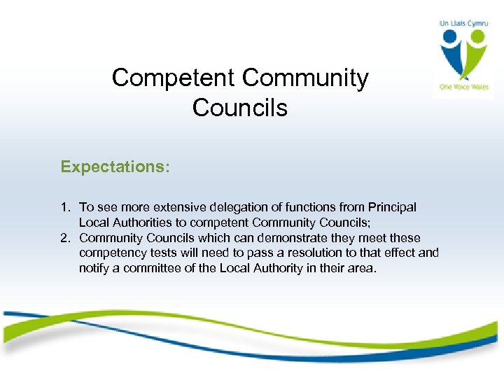 Competent Community Councils Expectations: 1. To see more extensive delegation of functions from Principal