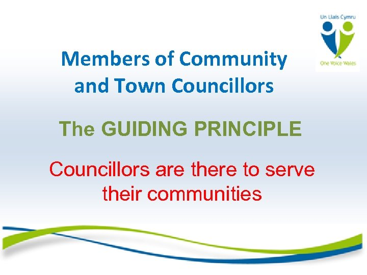 Members of Community and Town Councillors The GUIDING PRINCIPLE Councillors are there to serve
