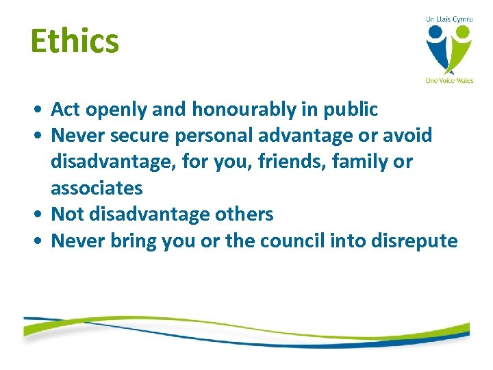 Ethics • Act openly and honourably in public • Never secure personal advantage or