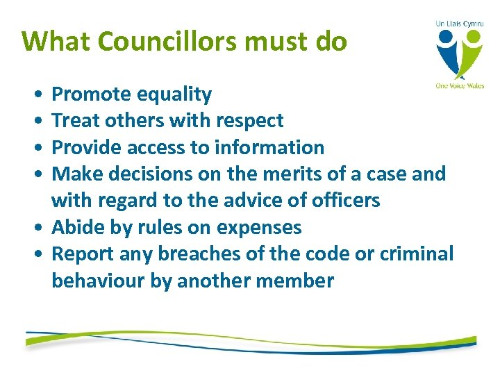 What Councillors must do • • Promote equality Treat others with respect Provide access