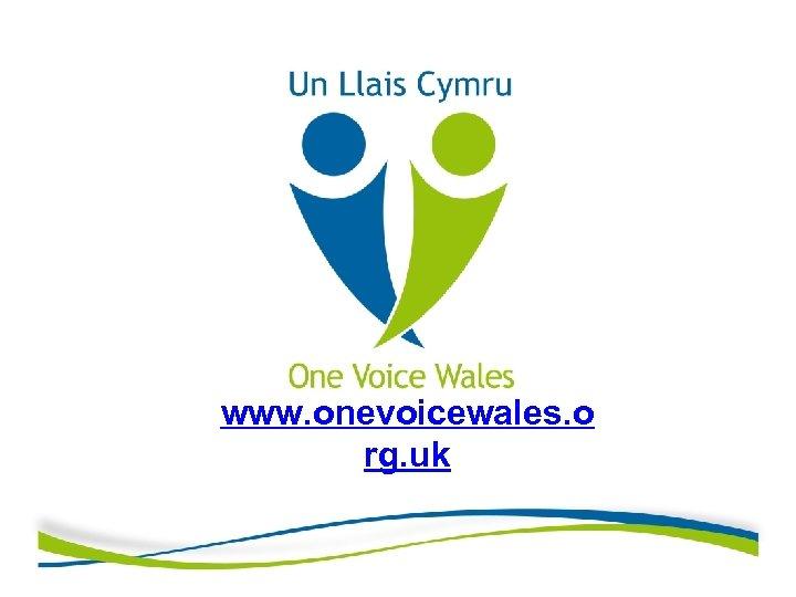 www. onevoicewales. o rg. uk