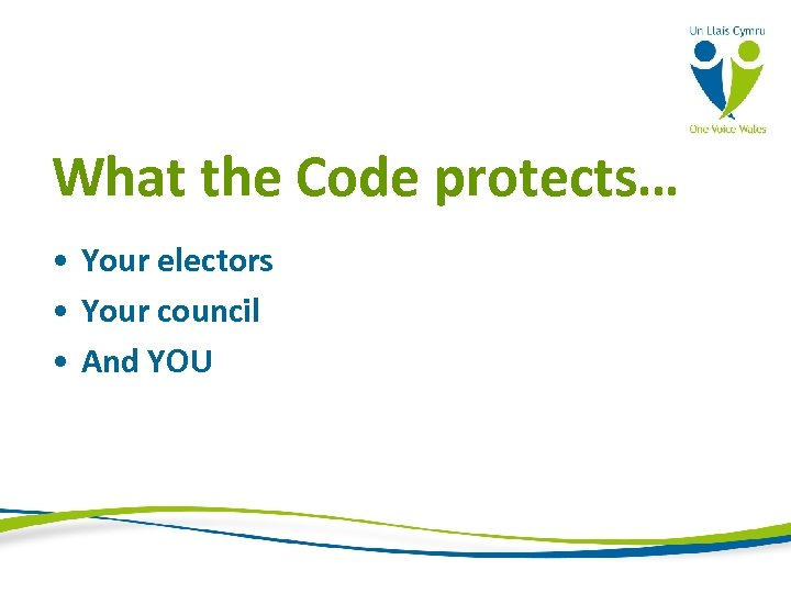 What the Code protects… • Your electors • Your council • And YOU