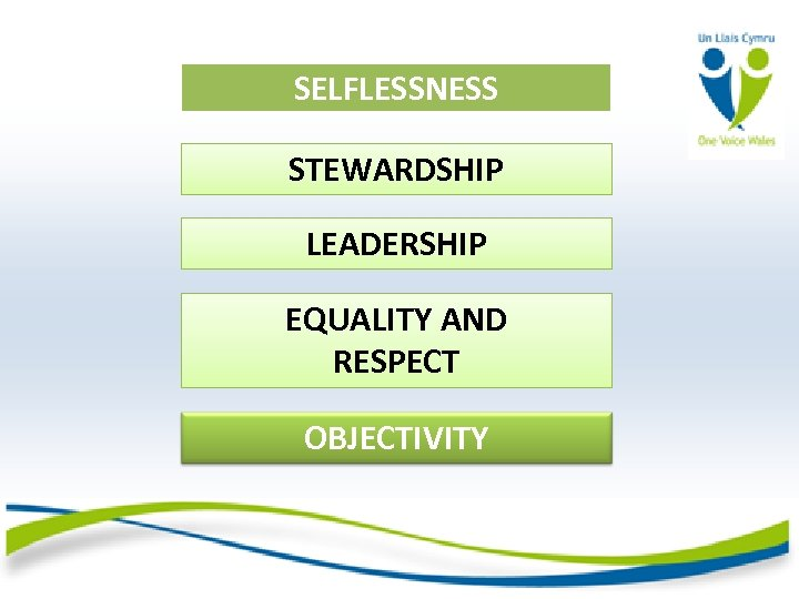 SELFLESSNESS STEWARDSHIP LEADERSHIP EQUALITY AND RESPECT OBJECTIVITY