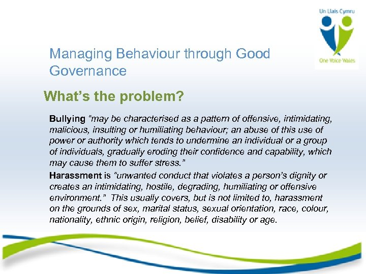 "Managing Behaviour through Good Governance What's the problem? Bullying ""may be characterised as a"