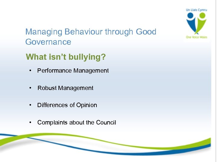 Managing Behaviour through Good Governance What isn't bullying? • Performance Management • Robust Management