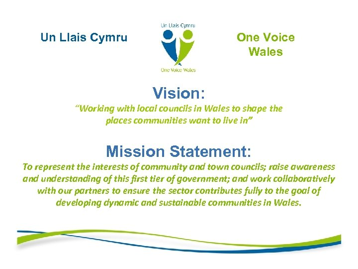 "One Voice Wales Un Llais Cymru Vision: ""Working with local councils in Wales to"