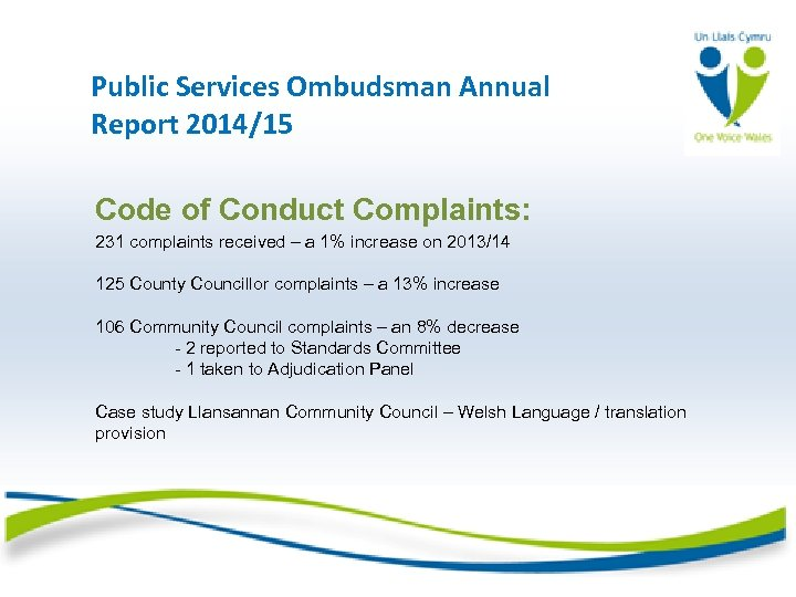 Public Services Ombudsman Annual Report 2014/15 Code of Conduct Complaints: 231 complaints received –