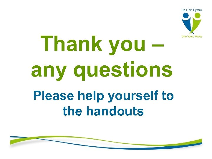 Thank you – any questions Please help yourself to the handouts