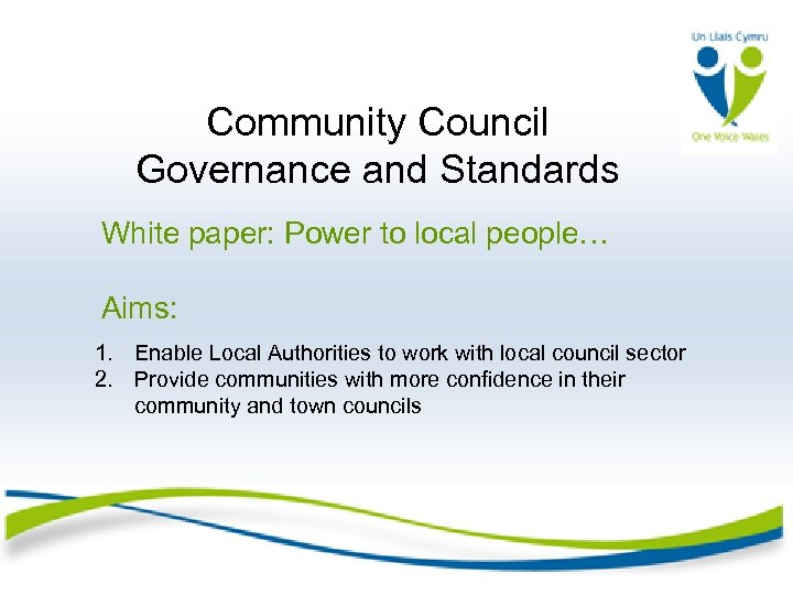 Community Council Governance and Standards White paper: Power to local people… Aims: 1. Enable