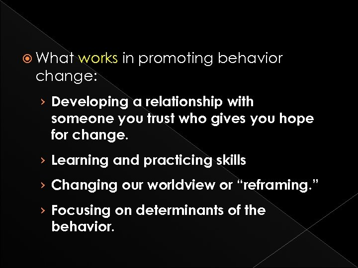 What works in promoting behavior change: › Developing a relationship with someone you