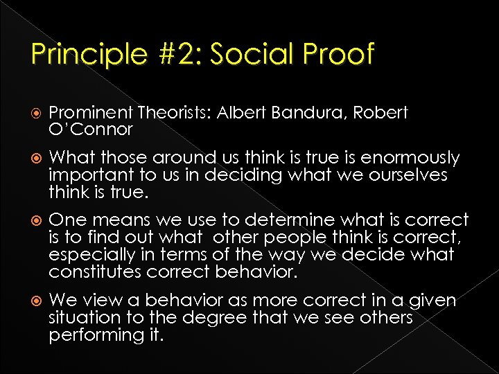 Principle #2: Social Proof Prominent Theorists: Albert Bandura, Robert O'Connor What those around us