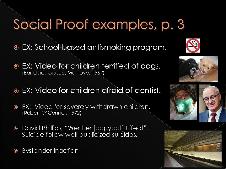 Social Proof examples, p. 3 EX: School-based antismoking program. EX: Video for children terrified