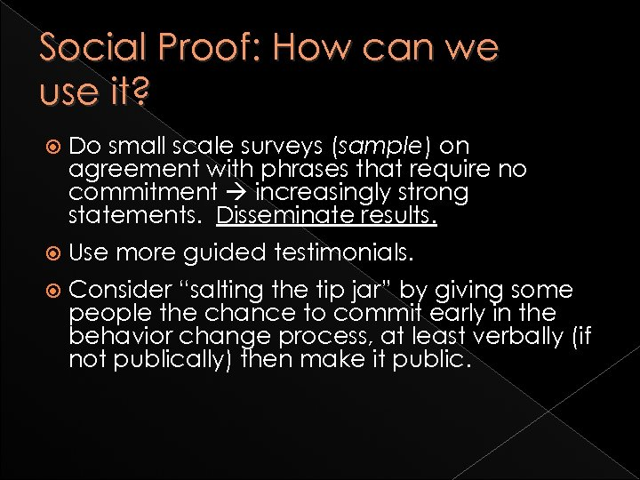 Social Proof: How can we use it? Do small scale surveys (sample) on agreement