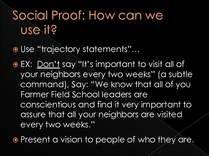 "Social Proof: How can we use it? Use ""trajectory statements""… EX: Don't say ""It's"