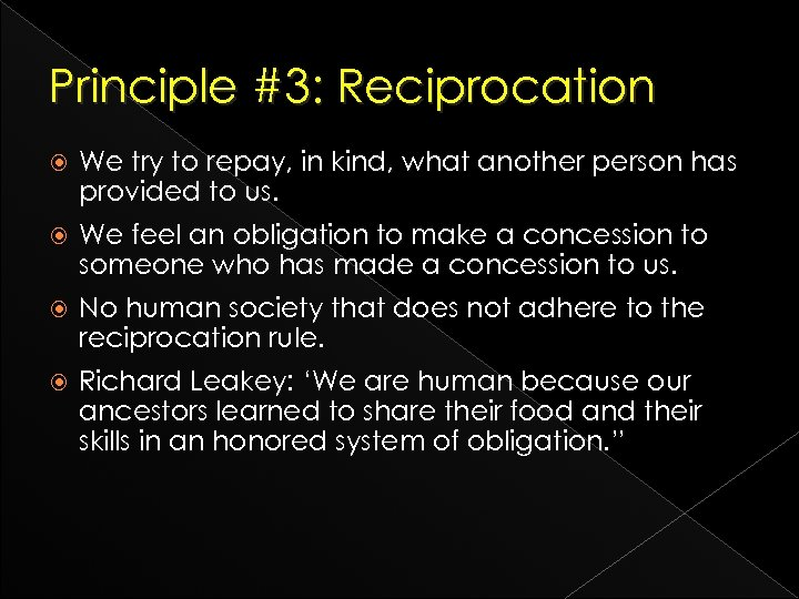 Principle #3: Reciprocation We try to repay, in kind, what another person has provided