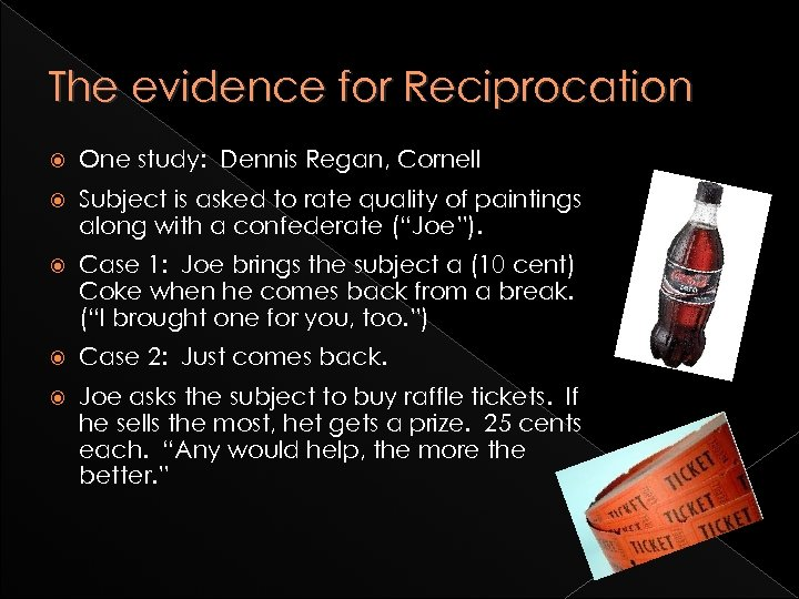 The evidence for Reciprocation One study: Dennis Regan, Cornell Subject is asked to rate