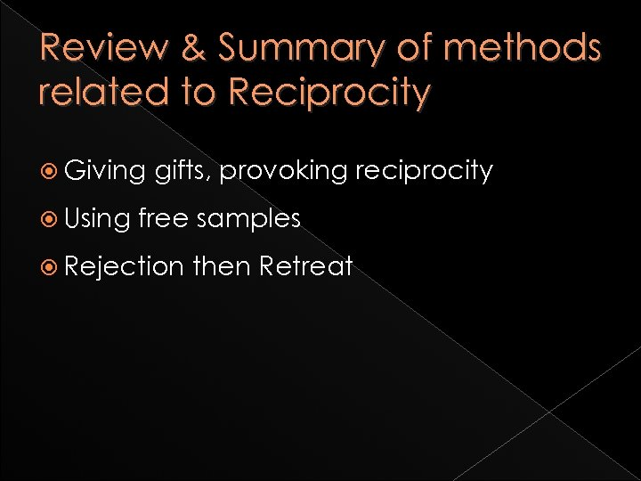 Review & Summary of methods related to Reciprocity Giving Using gifts, provoking reciprocity free