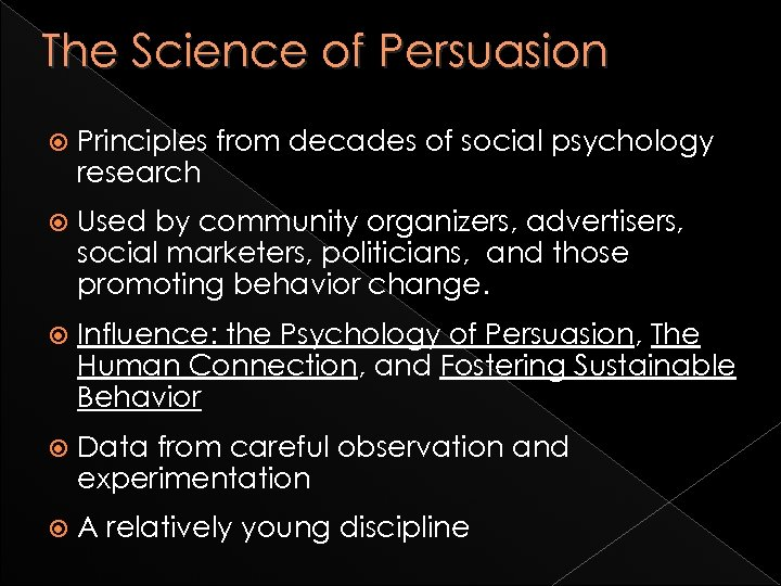 The Science of Persuasion Principles from decades of social psychology research Used by community