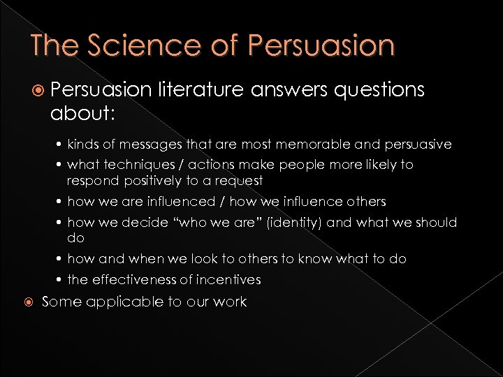 The Science of Persuasion literature answers questions about: • kinds of messages that are