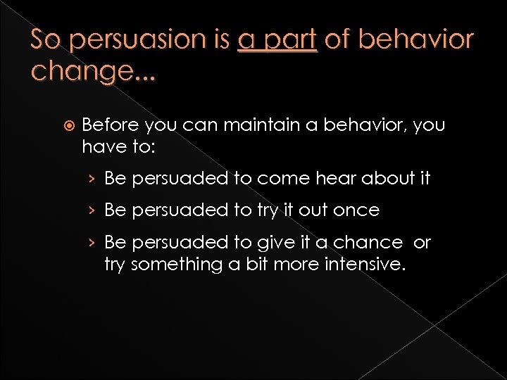 So persuasion is a part of behavior change. . . Before you can maintain
