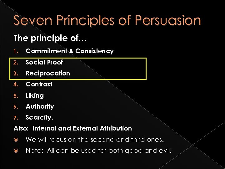 Seven Principles of Persuasion The principle of… 1. Commitment & Consistency 2. Social Proof