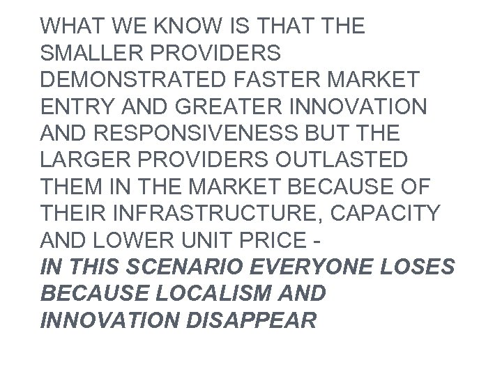 WHAT WE KNOW IS THAT THE SMALLER PROVIDERS DEMONSTRATED FASTER MARKET ENTRY AND GREATER