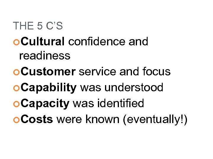 THE 5 C'S Cultural confidence and readiness Customer service and focus Capability was understood