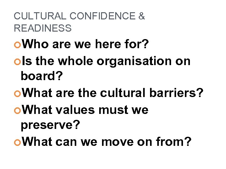 CULTURAL CONFIDENCE & READINESS Who are we here for? Is the whole organisation on