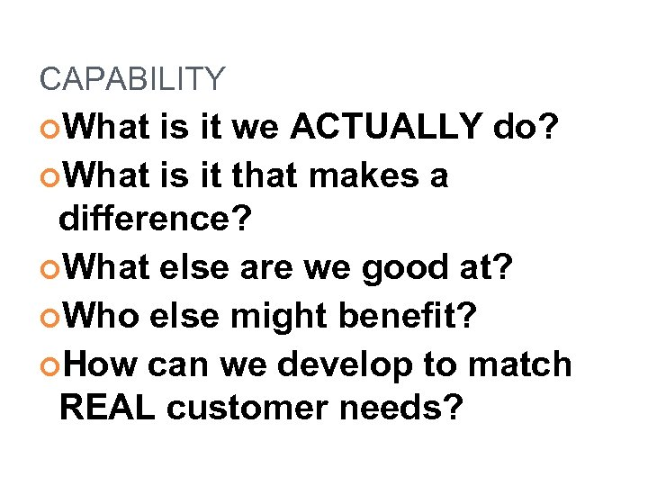 CAPABILITY What is it we ACTUALLY do? What is it that makes a difference?