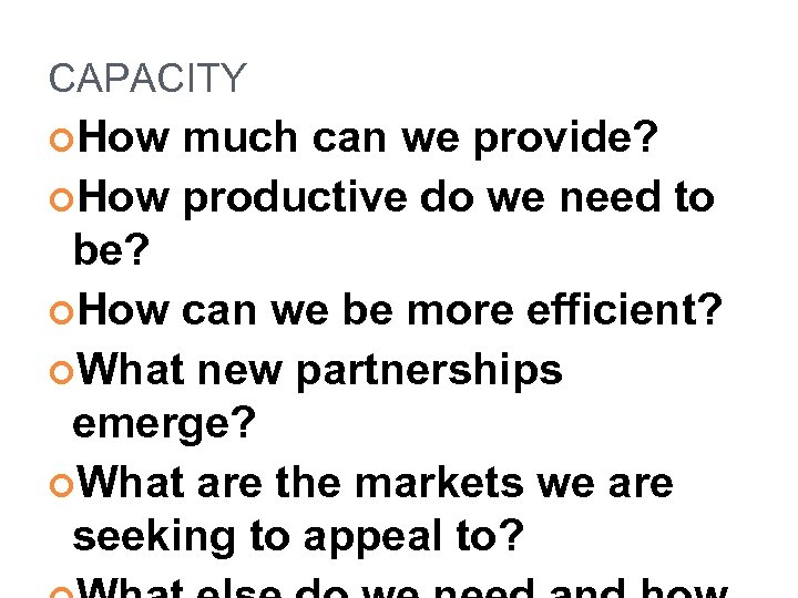 CAPACITY How much can we provide? How productive do we need to be? How