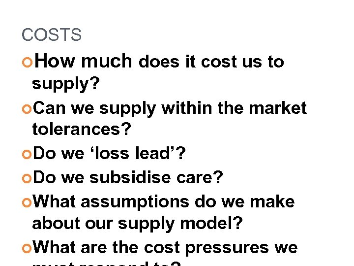 COSTS How much does it cost us to supply? Can we supply within the