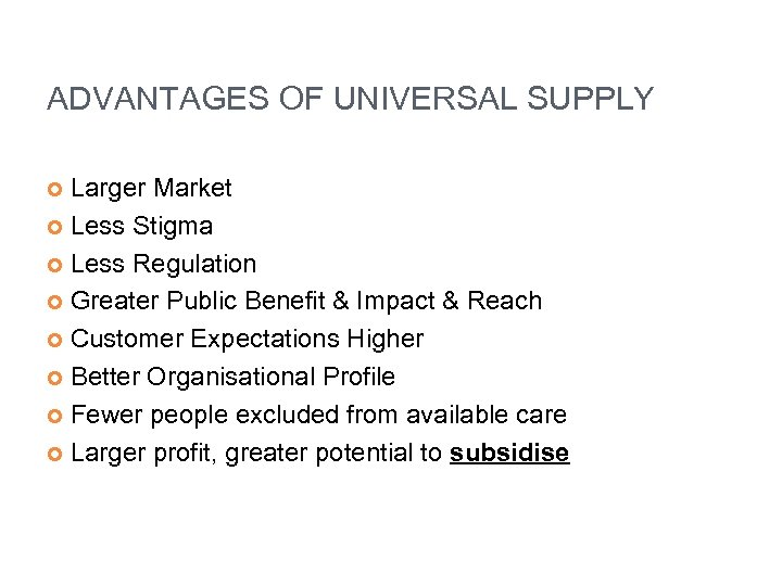ADVANTAGES OF UNIVERSAL SUPPLY Larger Market Less Stigma Less Regulation Greater Public Benefit &