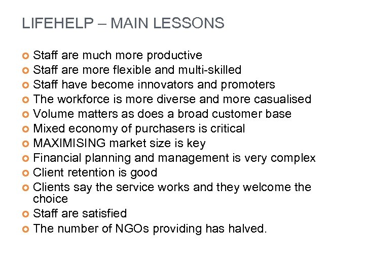 LIFEHELP – MAIN LESSONS Staff are much more productive Staff are more flexible and