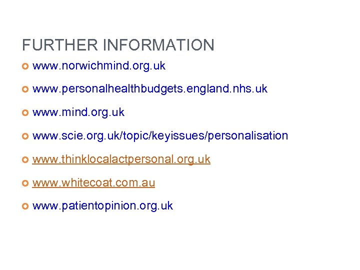 FURTHER INFORMATION www. norwichmind. org. uk www. personalhealthbudgets. england. nhs. uk www. mind. org.