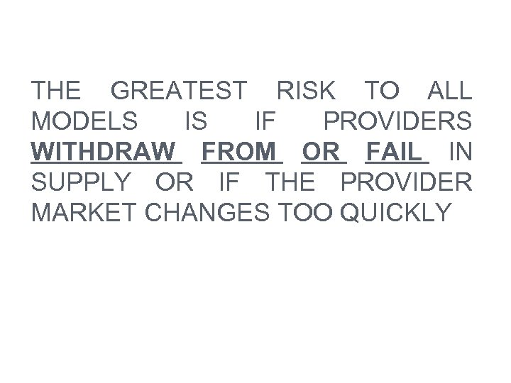 THE GREATEST RISK TO ALL MODELS IS IF PROVIDERS WITHDRAW FROM OR FAIL IN