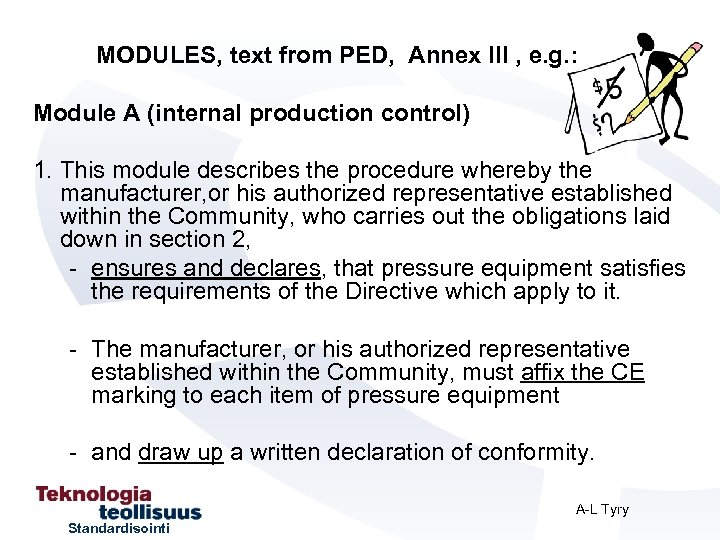 MODULES, text from PED, Annex III , e. g. : Module A (internal production
