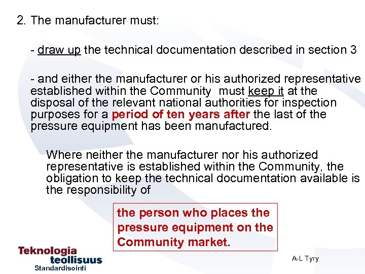 2. The manufacturer must: - draw up the technical documentation described in section 3