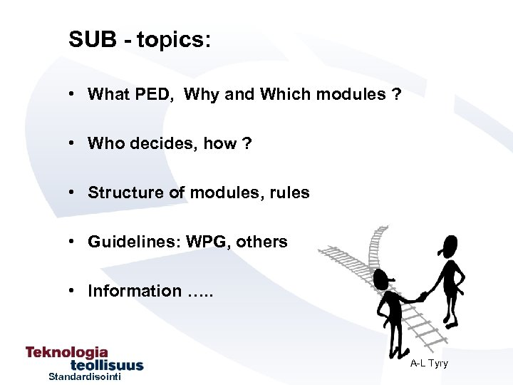 SUB - topics: • What PED, Why and Which modules ? • Who decides,