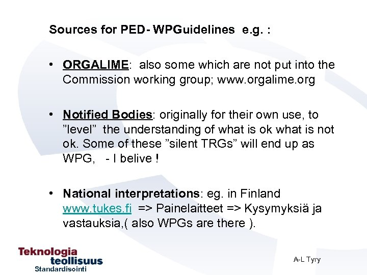 Sources for PED- WPGuidelines e. g. : • ORGALIME: also some which are not