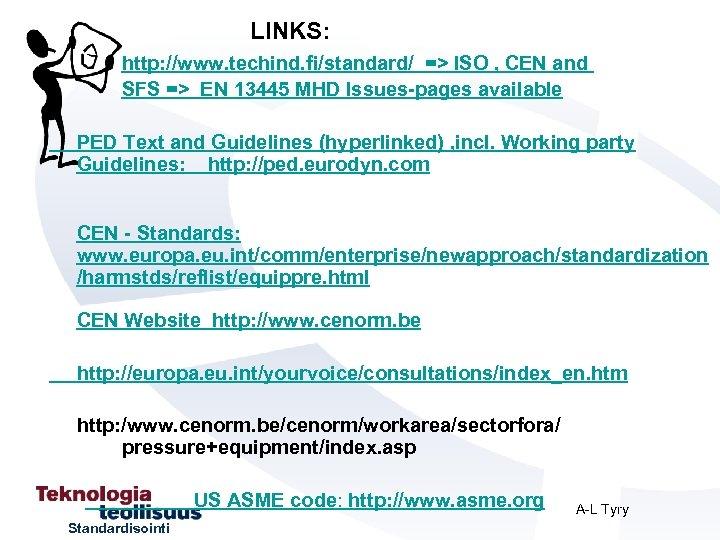 LINKS: http: //www. techind. fi/standard/ => ISO , CEN and SFS => EN 13445