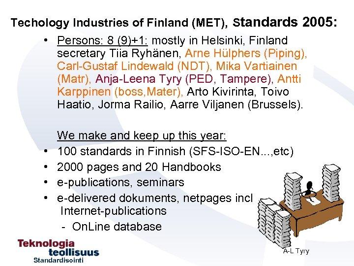 Techology Industries of Finland (MET), Standards 2005: • Persons: 8 (9)+1: mostly in Helsinki,