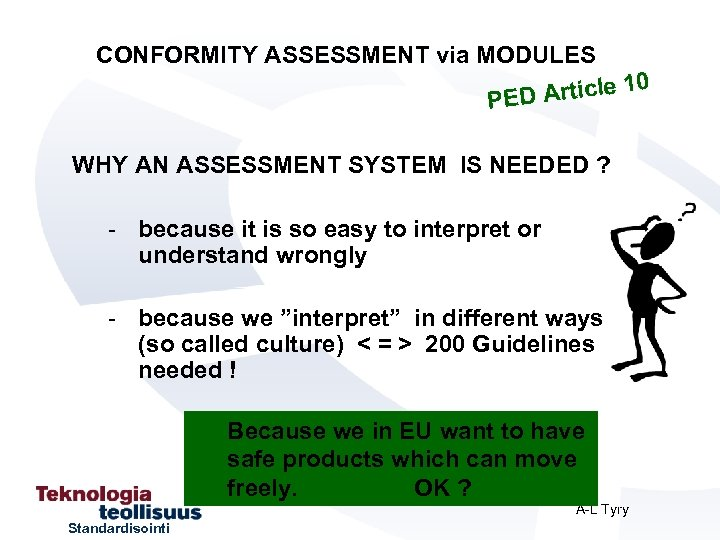 CONFORMITY ASSESSMENT via MODULES 0 Article 1 PED WHY AN ASSESSMENT SYSTEM IS NEEDED