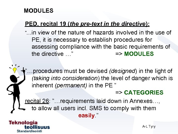 """MODULES PED, recital 19 (the pre-text in the directive): """"…in view of the nature"""