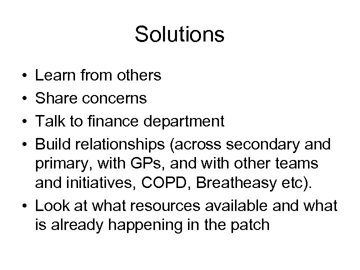 Solutions • • Learn from others Share concerns Talk to finance department Build relationships