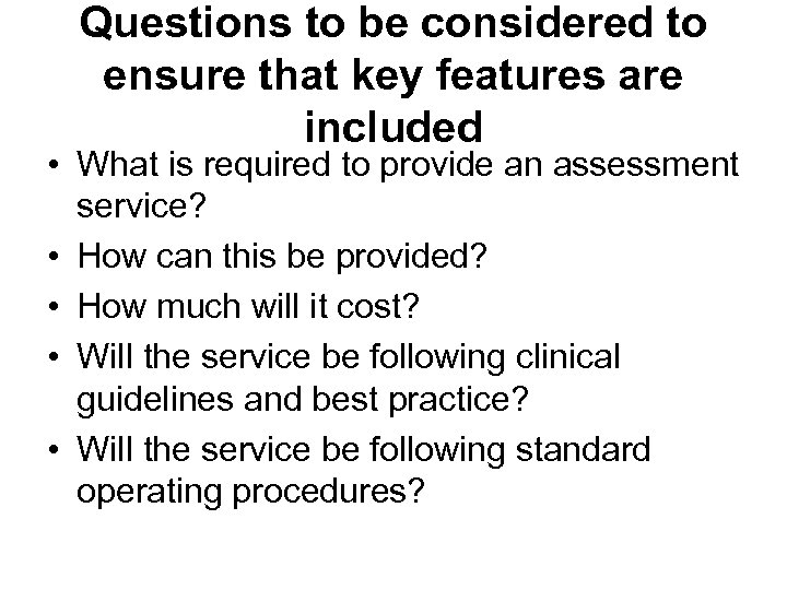 Questions to be considered to ensure that key features are included • What is