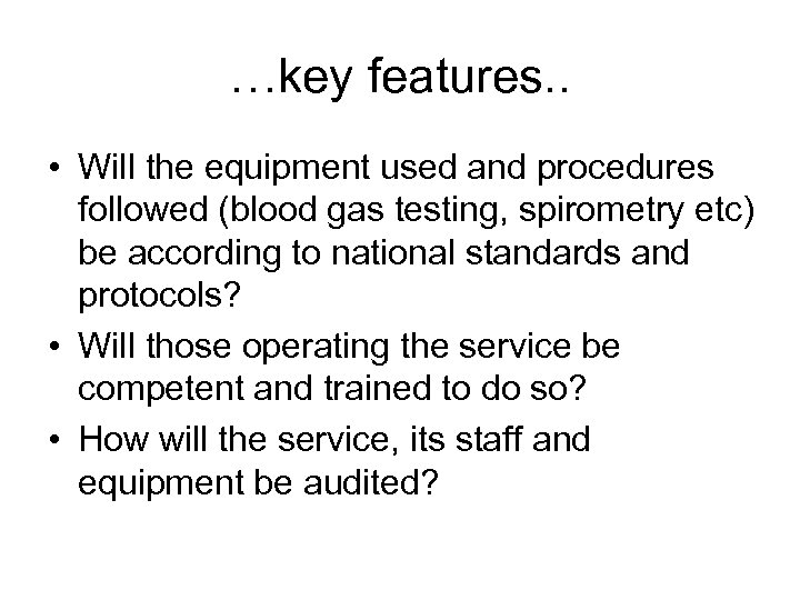 …key features. . • Will the equipment used and procedures followed (blood gas testing,