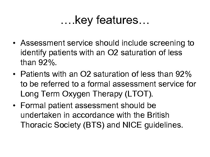 …. key features… • Assessment service should include screening to identify patients with an