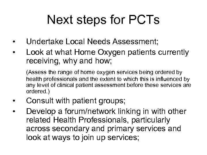 Next steps for PCTs • • Undertake Local Needs Assessment; Look at what Home