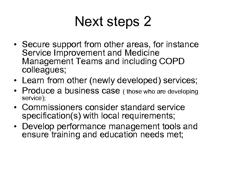 Next steps 2 • Secure support from other areas, for instance Service Improvement and