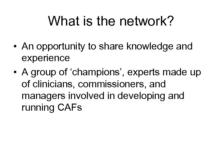 What is the network? • An opportunity to share knowledge and experience • A